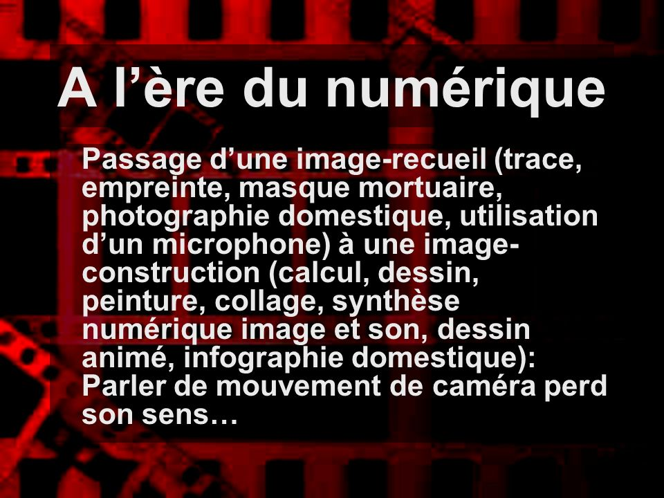 A lère du numérique Passage dune image-recueil (trace, empreinte, masque mortuaire, photographie domestique, utilisation dun microphone) à une image-
