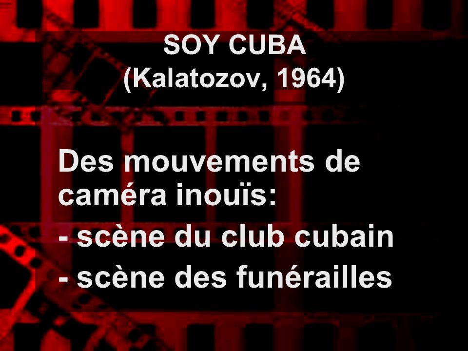 SOY CUBA (Kalatozov, 1964) Des mouvements de caméra inouïs: - scène du club cubain - scène des funérailles