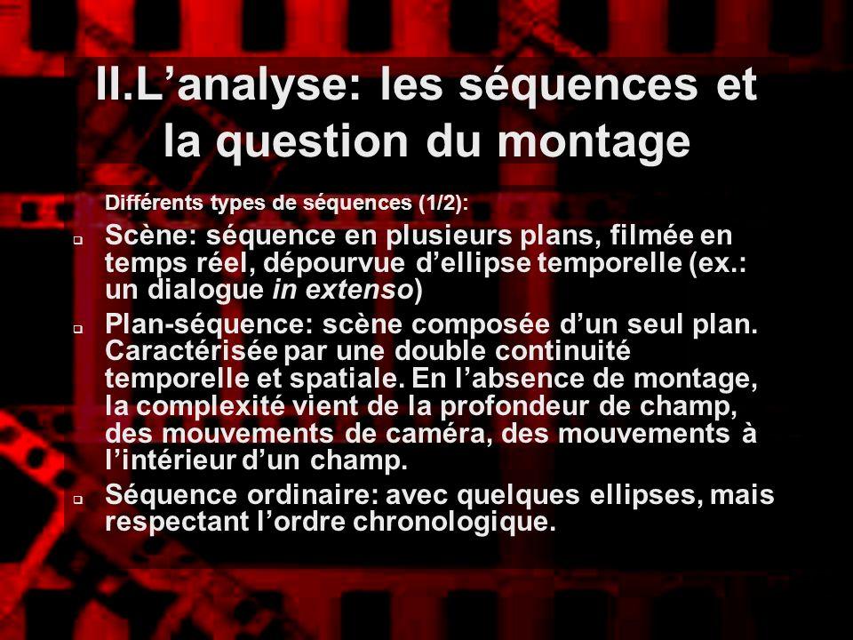 II.Lanalyse: les séquences et la question du montage Différents types de séquences (1/2): Scène: séquence en plusieurs plans, filmée en temps réel, dé