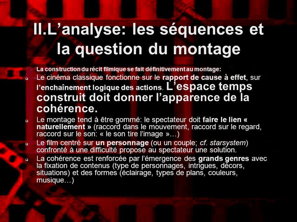 II.Lanalyse: les séquences et la question du montage La construction du récit filmique se fait définitivement au montage: Le cinéma classique fonction