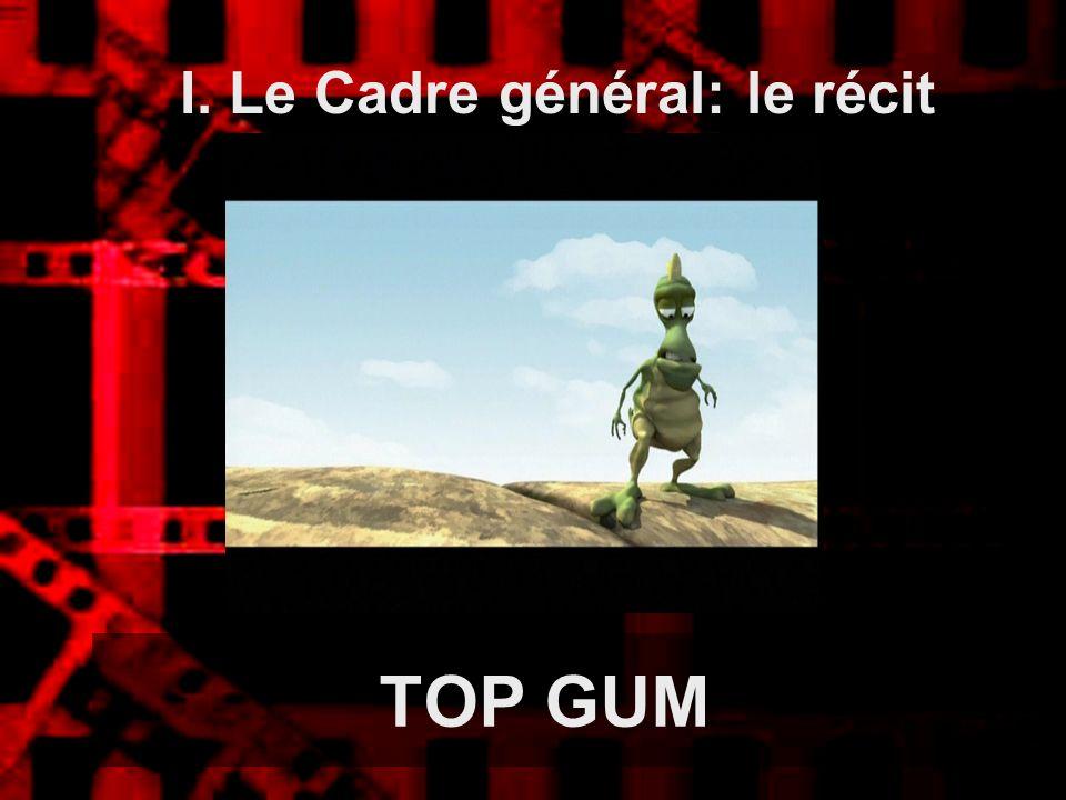 TOP GUM I. Le Cadre général: le récit