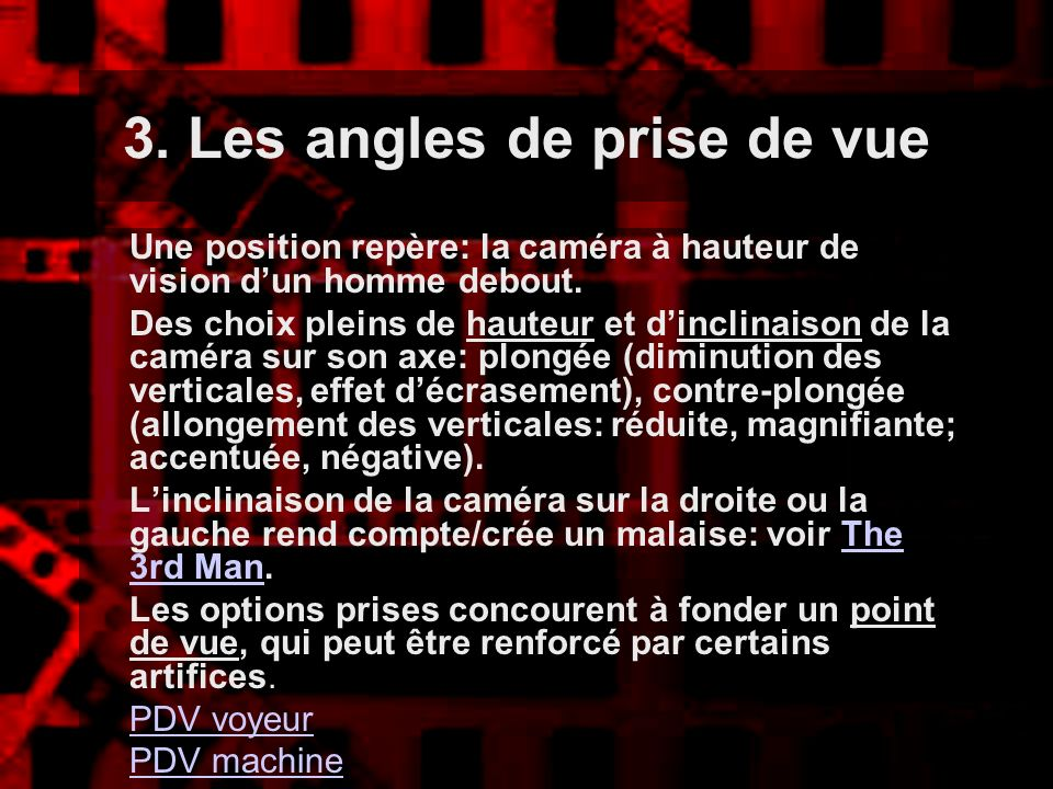 3. Les angles de prise de vue Une position repère: la caméra à hauteur de vision dun homme debout. Des choix pleins de hauteur et dinclinaison de la c