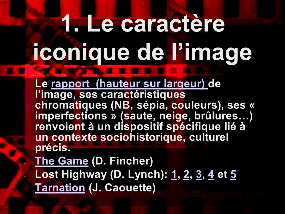 1. Le caractère iconique de limage Le rapport (hauteur sur largeur) de limage, ses caractéristiques chromatiques (NB, sépia, couleurs), ses « imperfec