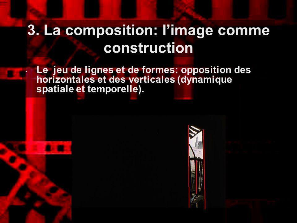 3. La composition: limage comme construction Le jeu de lignes et de formes: opposition des horizontales et des verticales (dynamique spatiale et tempo