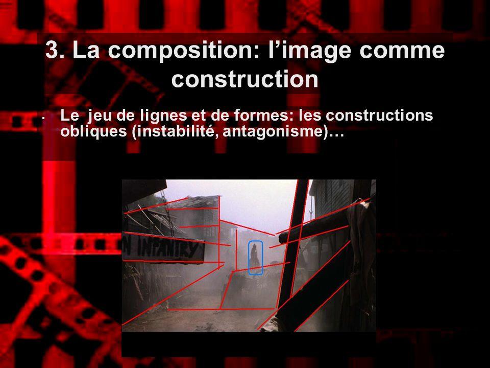 3. La composition: limage comme construction Le jeu de lignes et de formes: les constructions obliques (instabilité, antagonisme)…