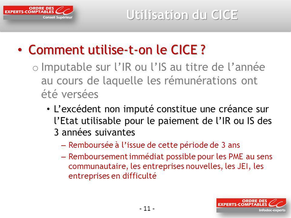 - 11 - Utilisation du CICE Comment utilise-t-on le CICE ? Comment utilise-t-on le CICE ? o Imputable sur lIR ou lIS au titre de lannée au cours de laq