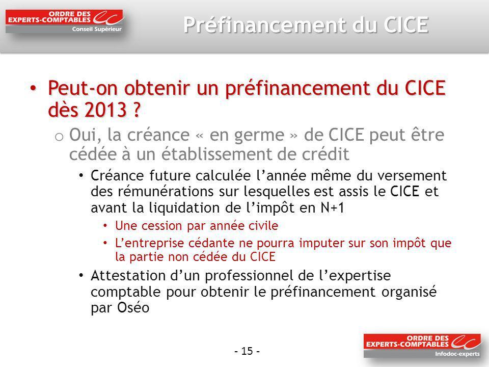 - 15 - Préfinancement du CICE Peut-on obtenir un préfinancement du CICE dès 2013 ? Peut-on obtenir un préfinancement du CICE dès 2013 ? o Oui, la créa