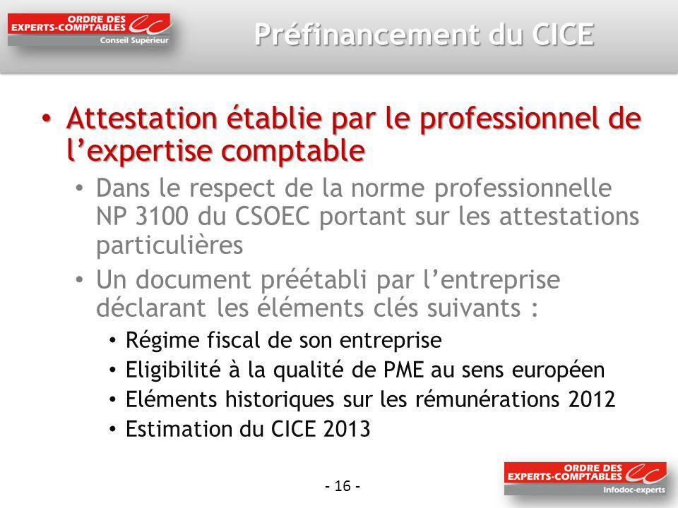 - 16 - Préfinancement du CICE Attestation établie par le professionnel de lexpertise comptable Attestation établie par le professionnel de lexpertise