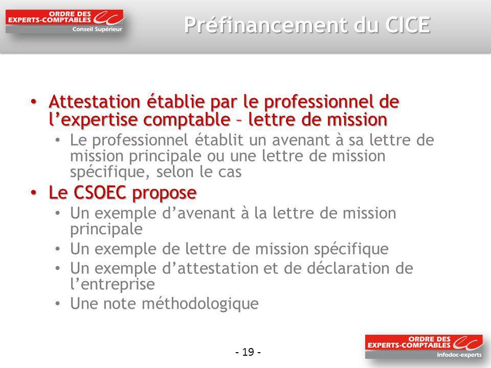 - 19 - Préfinancement du CICE Attestation établie par le professionnel de lexpertise comptable – lettre de mission Attestation établie par le professi