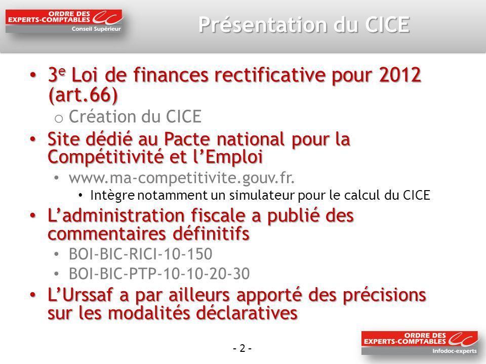 - 2 - Présentation du CICE 3 e Loi de finances rectificative pour 2012 (art.66) 3 e Loi de finances rectificative pour 2012 (art.66) o Création du CIC