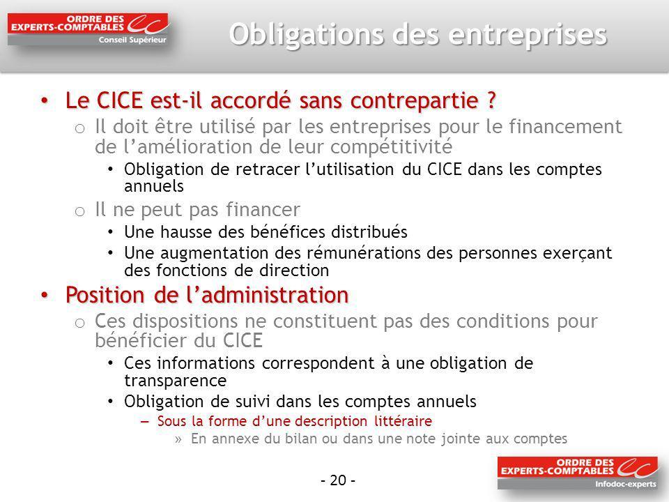 - 20 - Obligations des entreprises Le CICE est-il accordé sans contrepartie ? Le CICE est-il accordé sans contrepartie ? o Il doit être utilisé par le