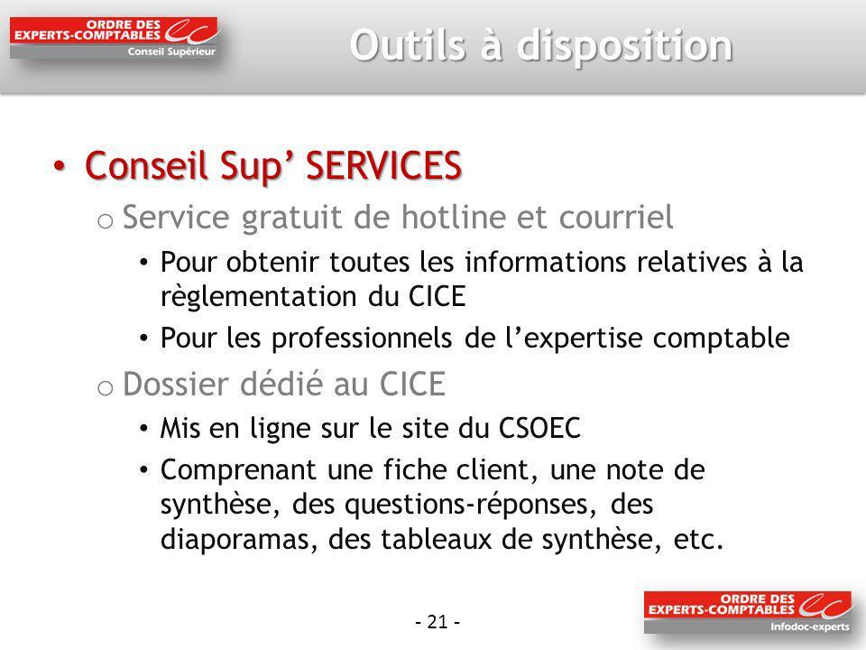 - 21 - Outils à disposition Conseil Sup SERVICES Conseil Sup SERVICES o Service gratuit de hotline et courriel Pour obtenir toutes les informations re