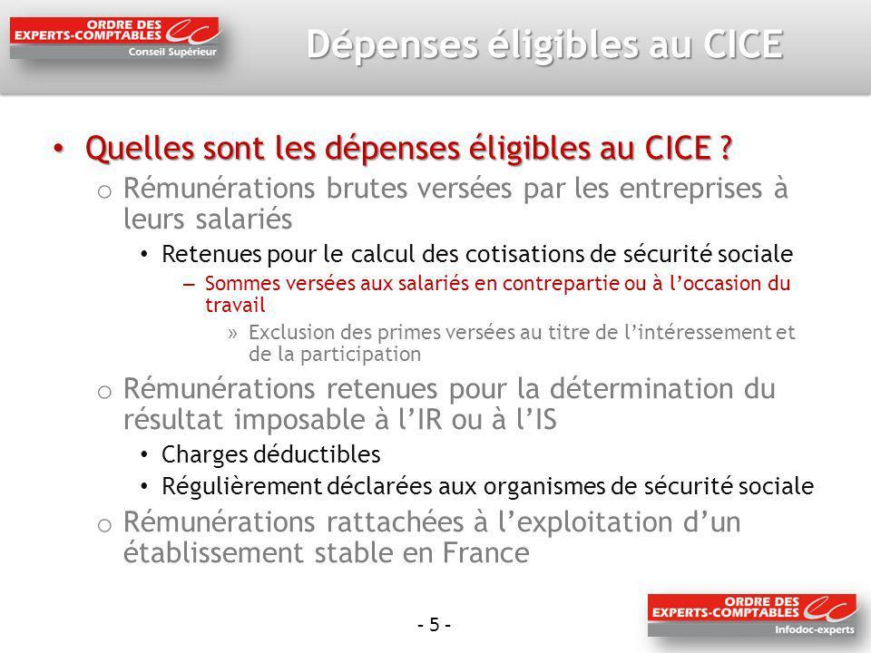 - 5 - Dépenses éligibles au CICE Quelles sont les dépenses éligibles au CICE ? Quelles sont les dépenses éligibles au CICE ? o Rémunérations brutes ve