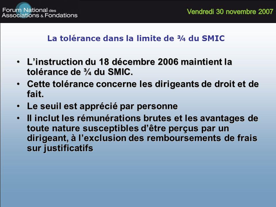 La tolérance dans la limite de ¾ du SMIC Linstruction du 18 décembre 2006 maintient la tolérance de ¾ du SMIC.Linstruction du 18 décembre 2006 maintie