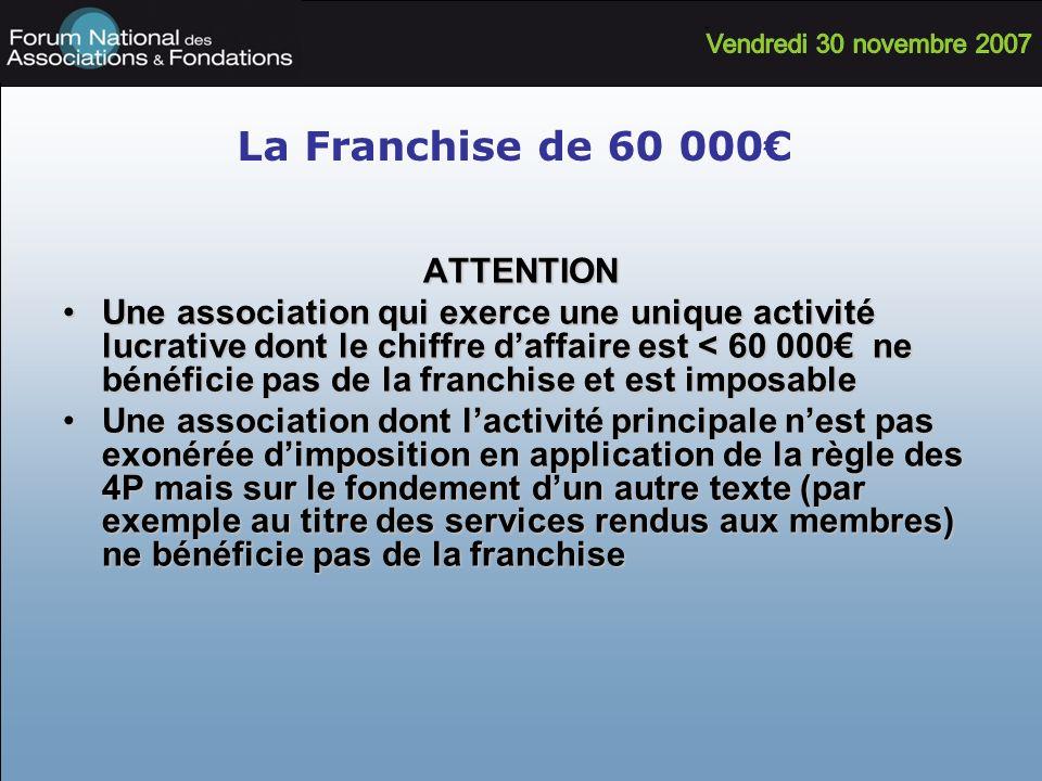 La Franchise de 60 000 ATTENTION Une association qui exerce une unique activité lucrative dont le chiffre daffaire est < 60 000 ne bénéficie pas de la