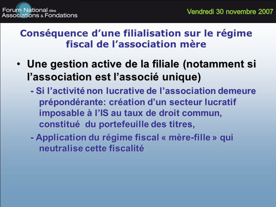 Conséquence dune filialisation sur le régime fiscal de lassociation mère Une gestion active de la filiale (notamment si lassociation est lassocié uniq