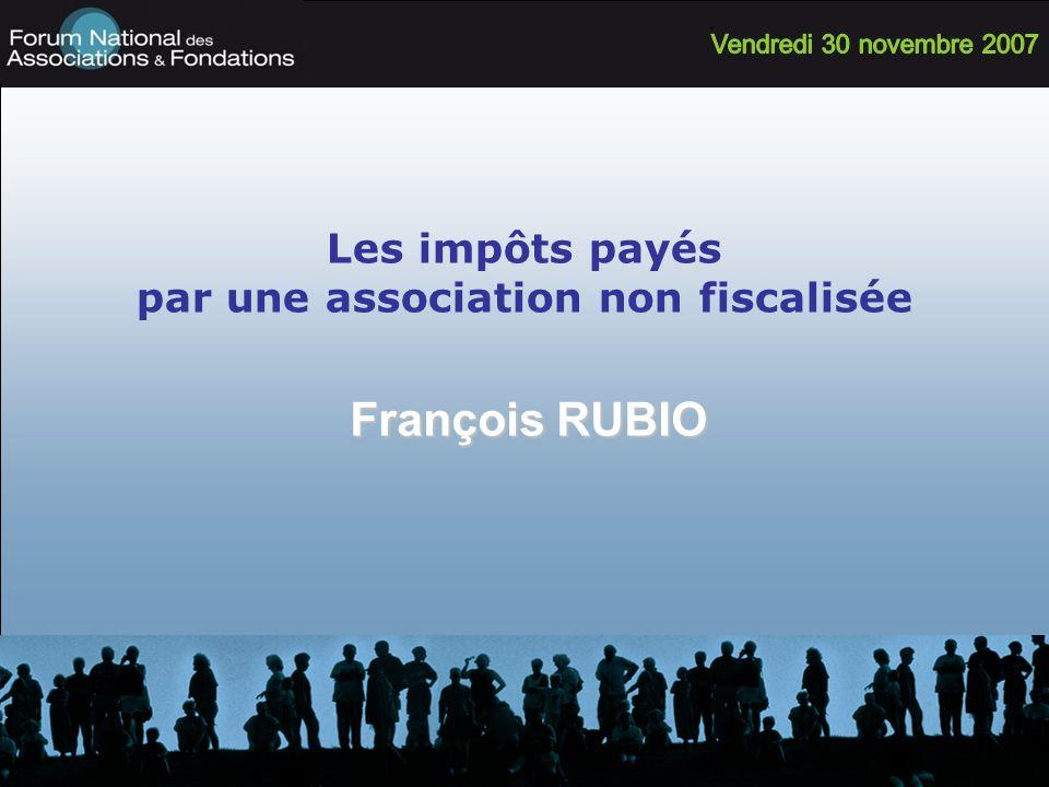 Les impôts payés par une association non fiscalisée François RUBIO