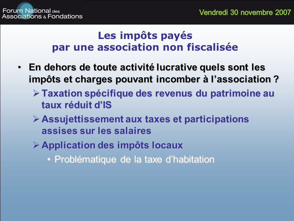 Les impôts payés par une association non fiscalisée En dehors de toute activité lucrative quels sont les impôts et charges pouvant incomber à lassocia