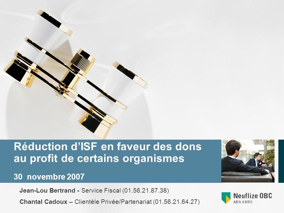 Réduction dISF en faveur des dons au profit de certains organismes 30 novembre 2007 Jean-Lou Bertrand - Service Fiscal (01.56.21.87.38) Chantal Cadoux