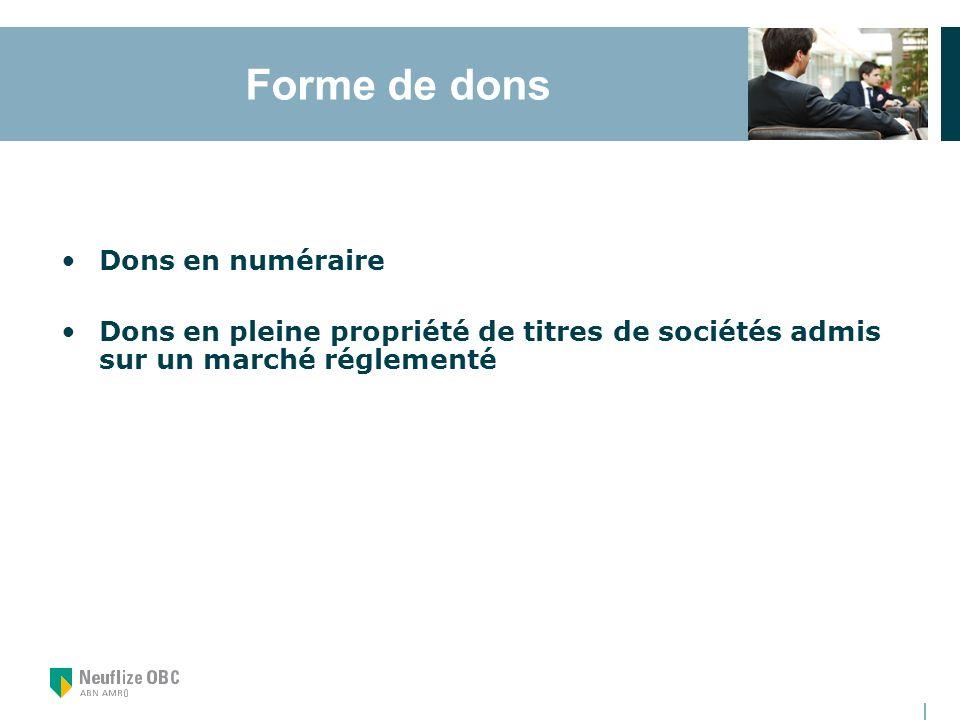 Forme de dons Dons en numéraire Dons en pleine propriété de titres de sociétés admis sur un marché réglementé