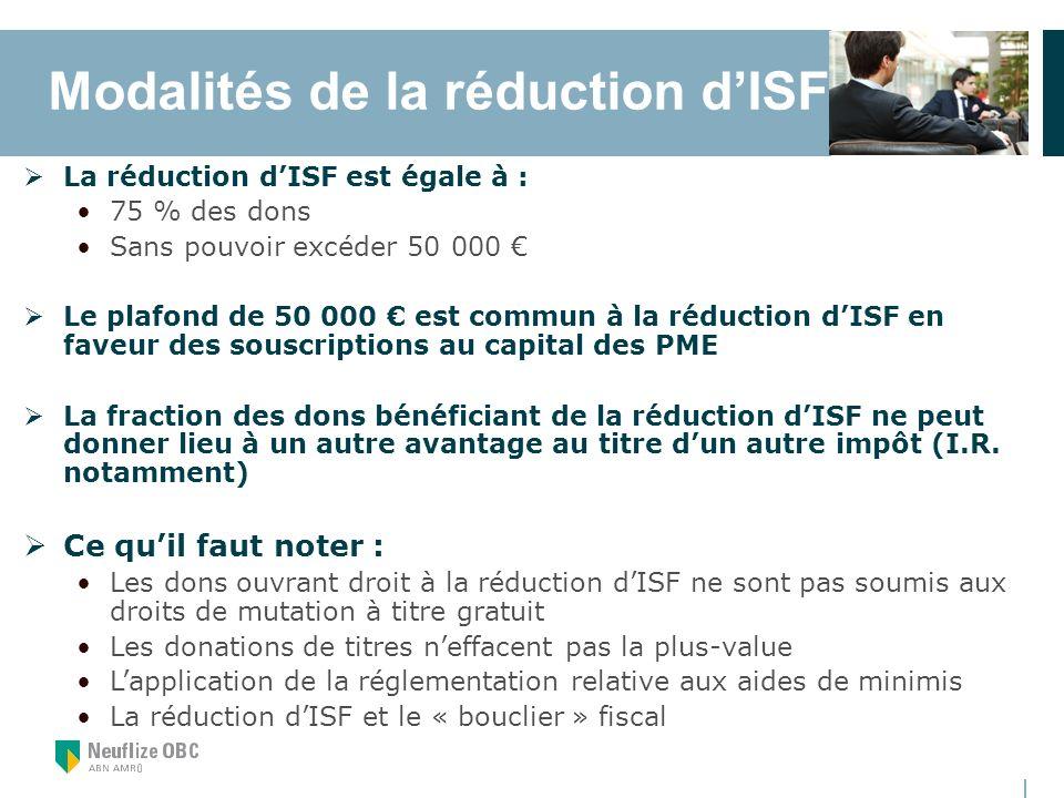 Modalités de la réduction dISF La réduction dISF est égale à : 75 % des dons Sans pouvoir excéder 50 000 Le plafond de 50 000 est commun à la réductio