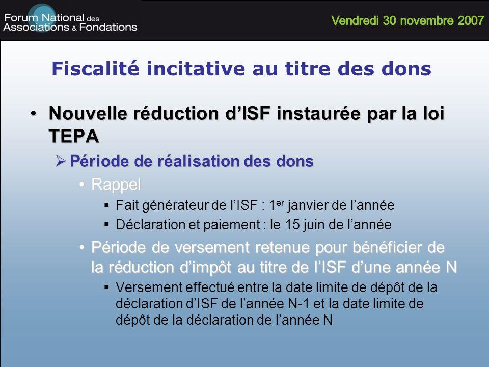 Fiscalité incitative au titre des dons Nouvelle réduction dISF instaurée par la loi TEPANouvelle réduction dISF instaurée par la loi TEPA Période de r