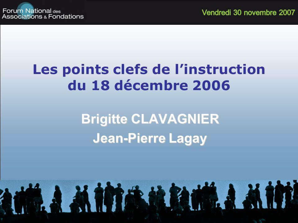 Les points clefs de linstruction du 18 décembre 2006 Brigitte CLAVAGNIER Jean-Pierre Lagay
