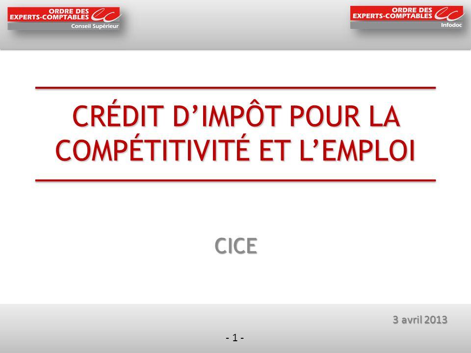 - 1 - CRÉDIT DIMPÔT POUR LA COMPÉTITIVITÉ ET LEMPLOI CICE - 1 - 3 avril 2013