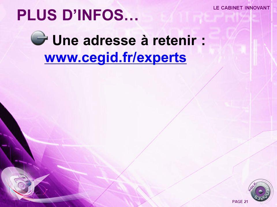 Une adresse à retenir : www.cegid.fr/experts www.cegid.fr/experts PLUS DINFOS… LE CABINET INNOVANT PAGE 21