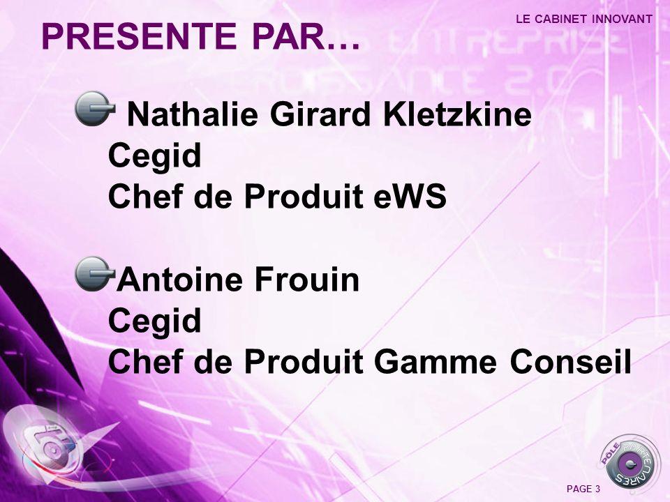 Nathalie Girard Kletzkine Cegid Chef de Produit eWS Antoine Frouin Cegid Chef de Produit Gamme Conseil PRESENTE PAR… LE CABINET INNOVANT PAGE 3