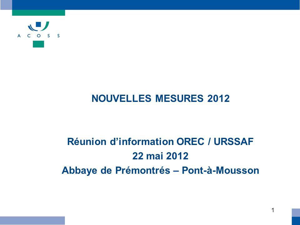 1 NOUVELLES MESURES 2012 Réunion dinformation OREC / URSSAF 22 mai 2012 Abbaye de Prémontrés – Pont-à-Mousson