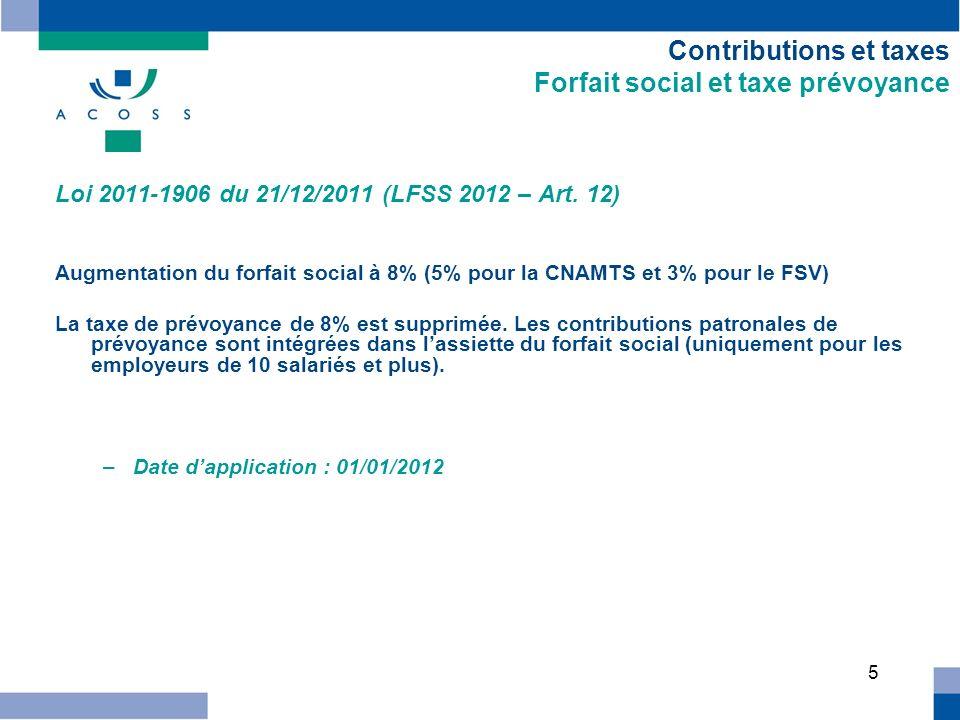 5 Contributions et taxes Forfait social et taxe prévoyance Loi 2011-1906 du 21/12/2011 (LFSS 2012 – Art.