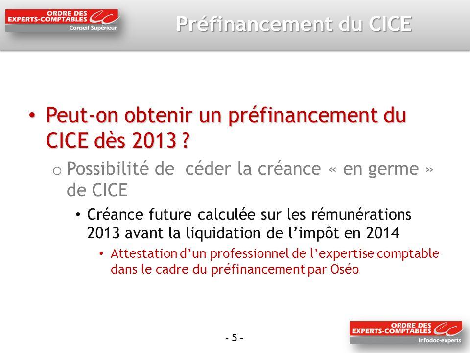 - 5 - Préfinancement du CICE Peut-on obtenir un préfinancement du CICE dès 2013 ? Peut-on obtenir un préfinancement du CICE dès 2013 ? o Possibilité d