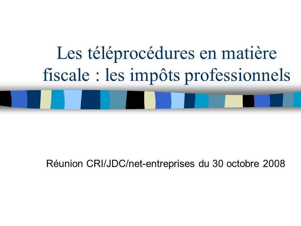 Les téléprocédures en matière fiscale : les impôts professionnels Réunion CRI/JDC/net-entreprises du 30 octobre 2008