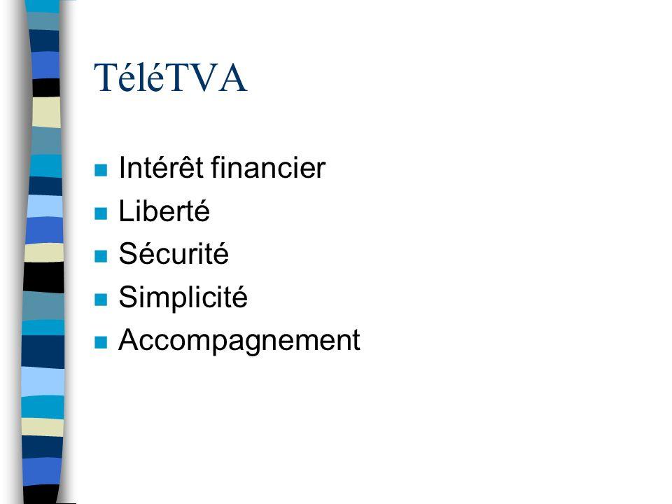 TéléTVA n Intérêt financier n Liberté n Sécurité n Simplicité n Accompagnement