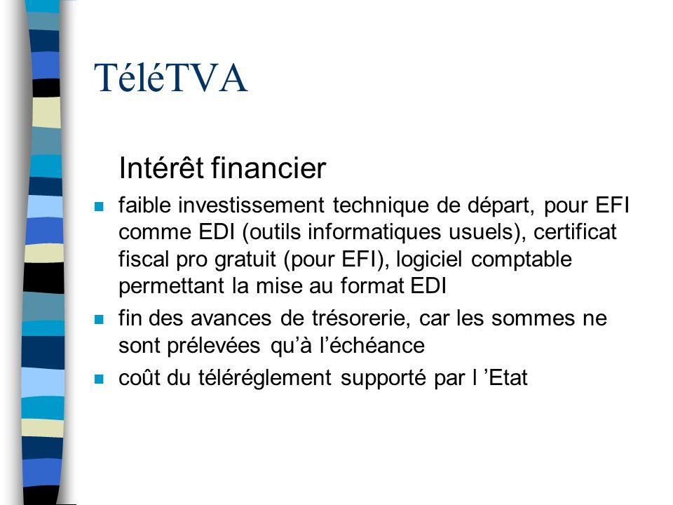 TéléTVA n Intérêt financier n faible investissement technique de départ, pour EFI comme EDI (outils informatiques usuels), certificat fiscal pro gratu