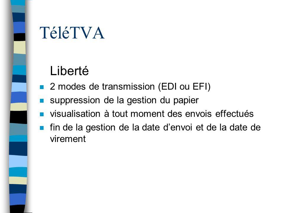 TéléTVA n Liberté n 2 modes de transmission (EDI ou EFI) n suppression de la gestion du papier n visualisation à tout moment des envois effectués n fi
