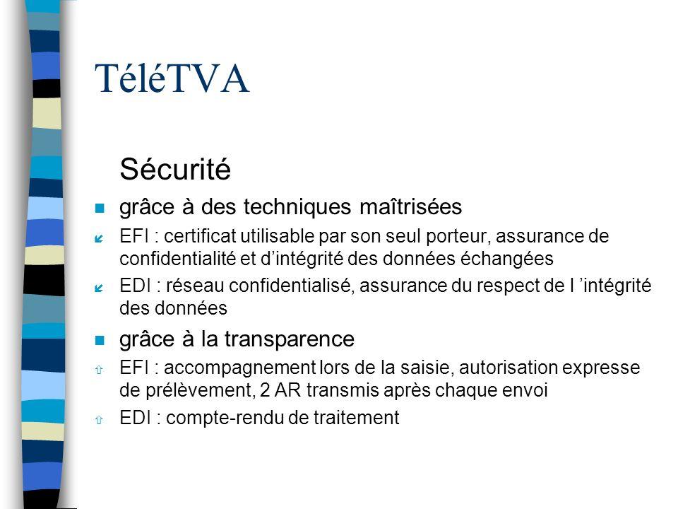 TéléTVA n Sécurité n grâce à des techniques maîtrisées í EFI : certificat utilisable par son seul porteur, assurance de confidentialité et dintégrité