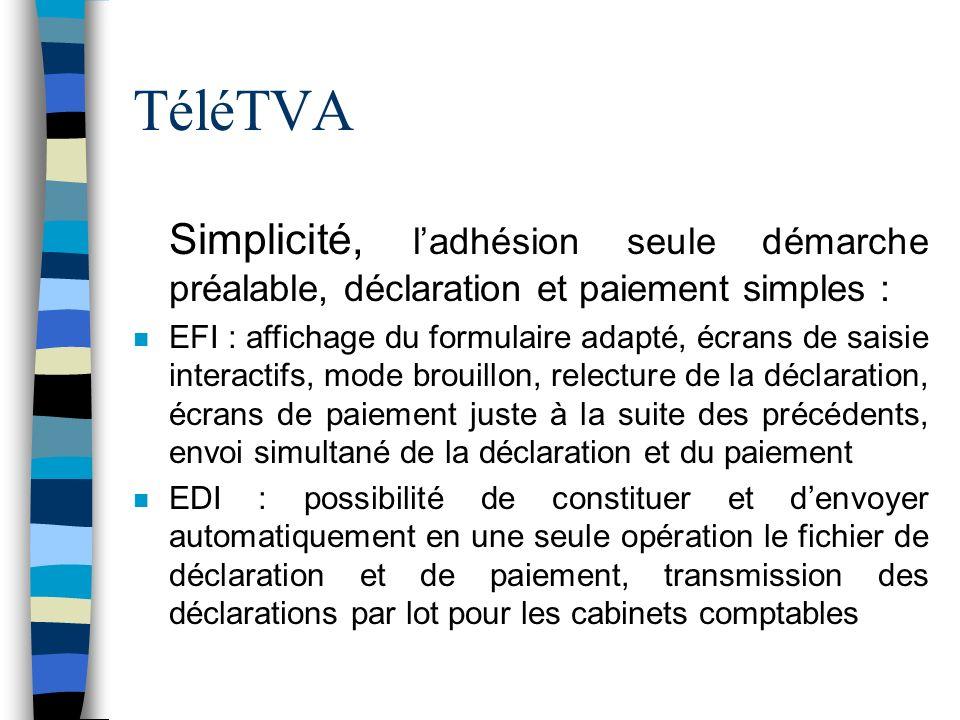 TéléTVA n Simplicité, ladhésion seule démarche préalable, déclaration et paiement simples : n EFI : affichage du formulaire adapté, écrans de saisie i