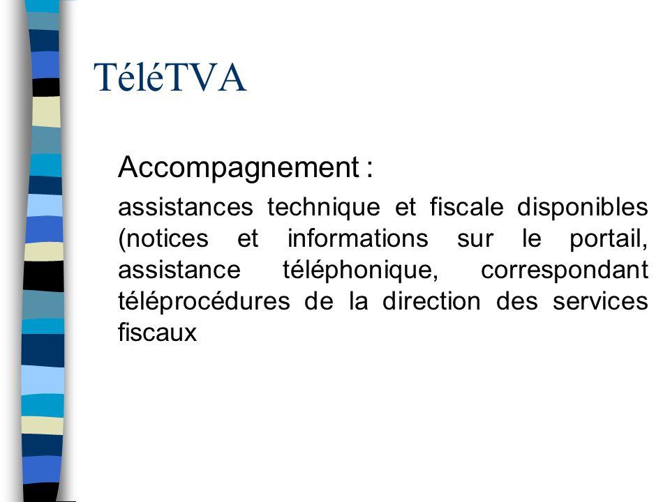 TéléTVA n Accompagnement : n assistances technique et fiscale disponibles (notices et informations sur le portail, assistance téléphonique, correspond