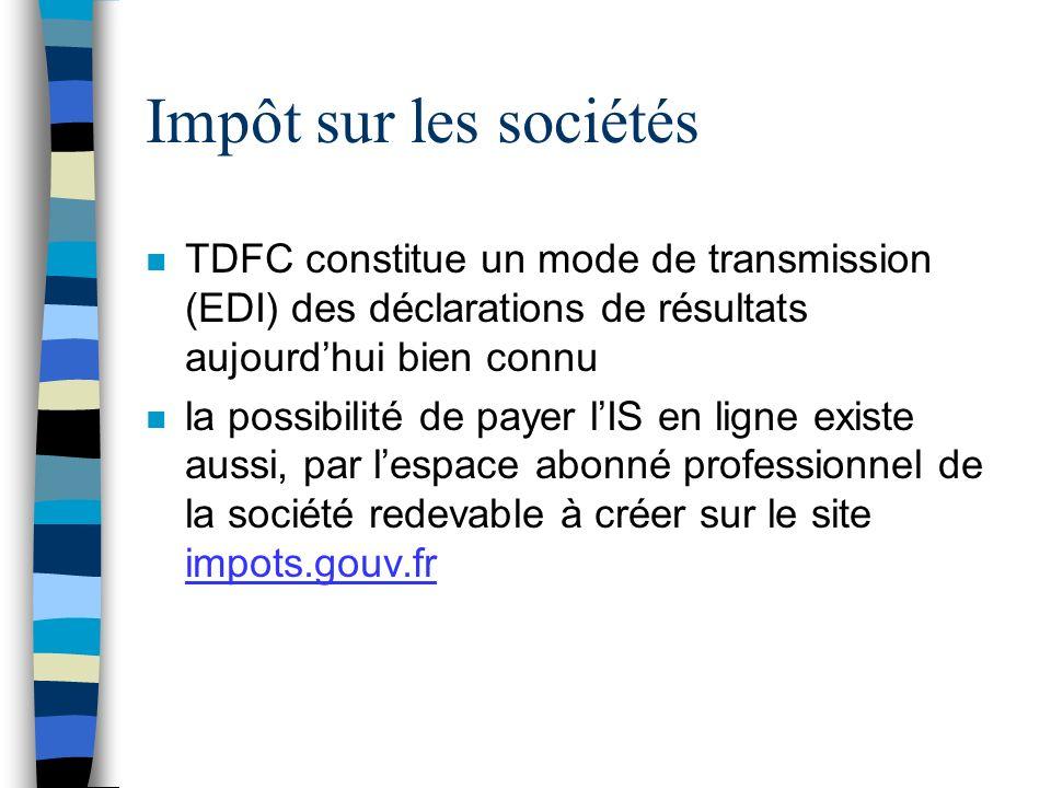 Impôt sur les sociétés n TDFC constitue un mode de transmission (EDI) des déclarations de résultats aujourdhui bien connu n la possibilité de payer lI