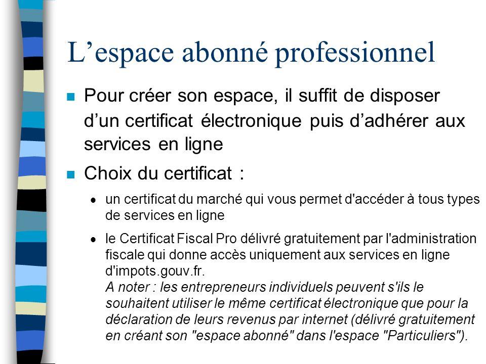 n Pour créer son espace, il suffit de disposer dun certificat électronique puis dadhérer aux services en ligne n Choix du certificat : un certificat d