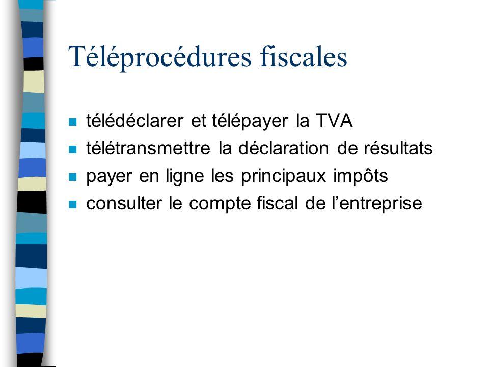 Téléprocédures fiscales n télédéclarer et télépayer la TVA n télétransmettre la déclaration de résultats n payer en ligne les principaux impôts n cons