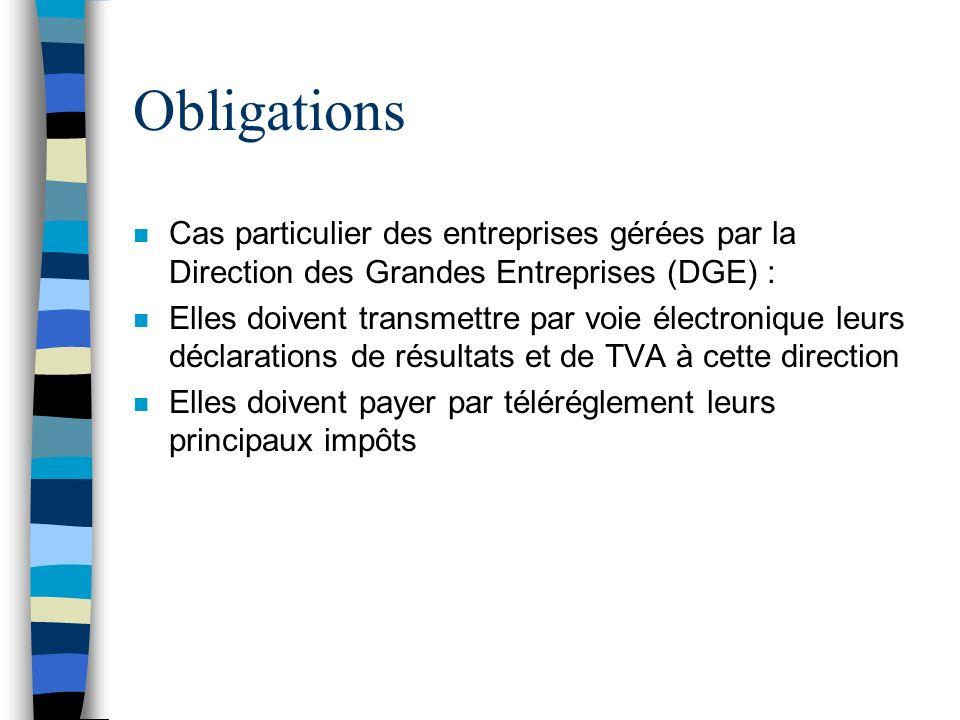 Obligations n Cas particulier des entreprises gérées par la Direction des Grandes Entreprises (DGE) : n Elles doivent transmettre par voie électroniqu