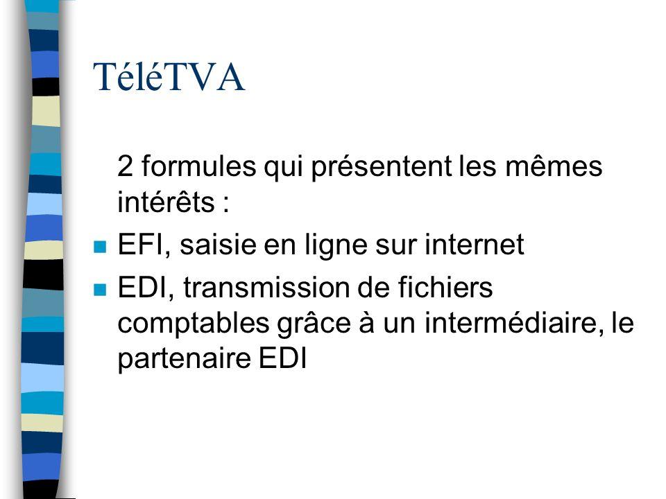 TéléTVA n 2 formules qui présentent les mêmes intérêts : n EFI, saisie en ligne sur internet n EDI, transmission de fichiers comptables grâce à un int