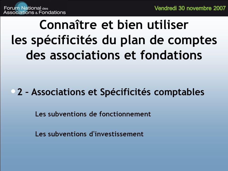Les subventions de fonctionnement Les subventions d'investissement Connaître et bien utiliser les spécificités du plan de comptes des associations et