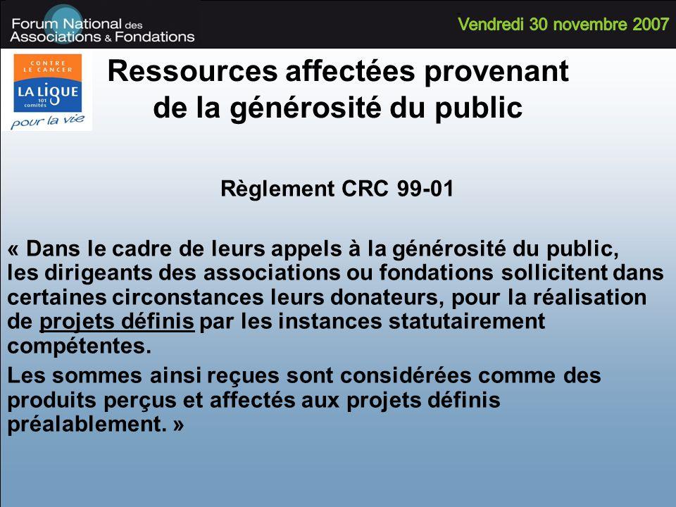 Ressources affectées provenant de la générosité du public Règlement CRC 99-01 « Dans le cadre de leurs appels à la générosité du public, les dirigeant