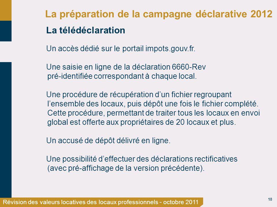 18 Révision des valeurs locatives des locaux professionnels - octobre 2011 La préparation de la campagne déclarative 2012 La télédéclaration Un accès