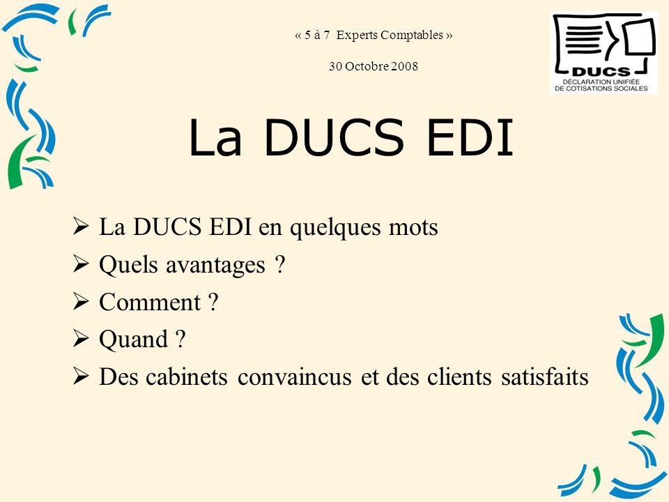« 5 à 7 Experts Comptables » 30 Octobre 2008 La DUCS EDI en quelques mots Quels avantages .