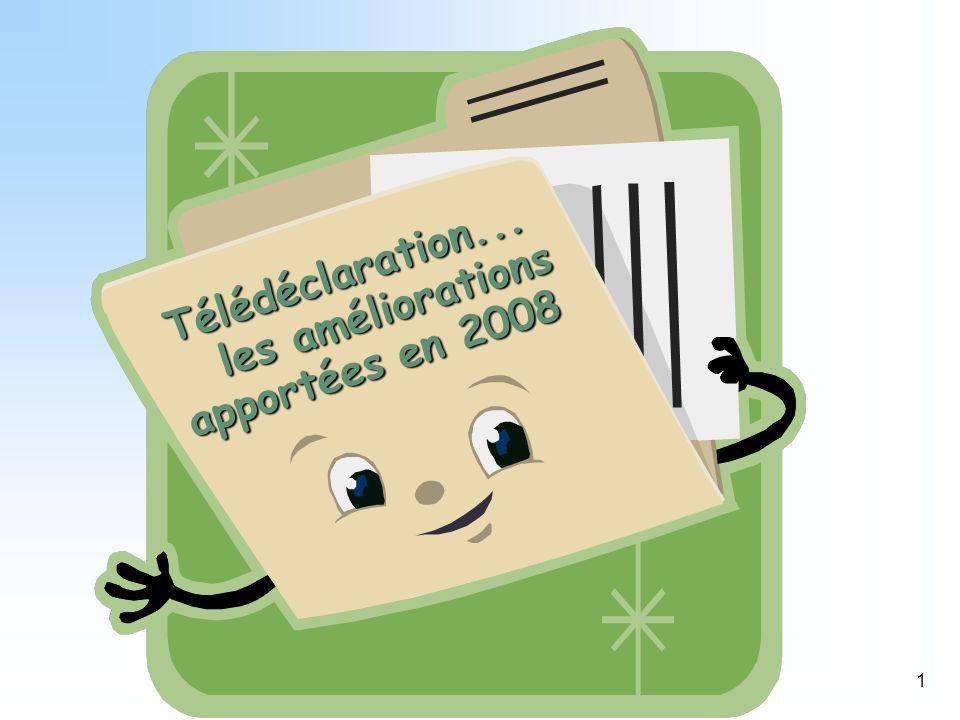 1 Télédéclaration... les améliorations apportées en 2008 les améliorations apportées en 2008